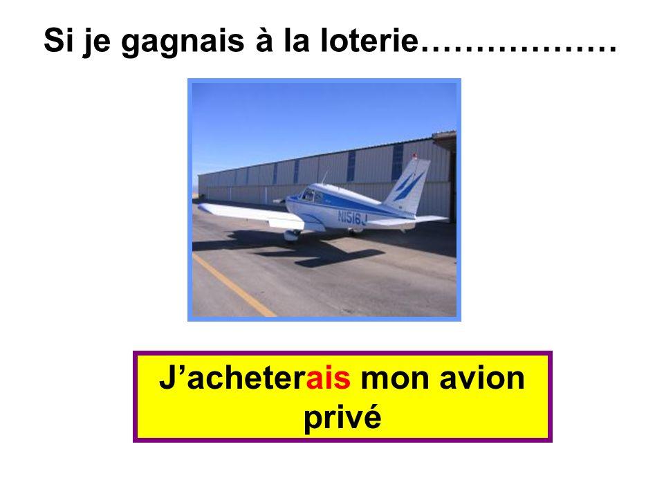 Jacheterais mon avion privé Si je gagnais à la loterie………………