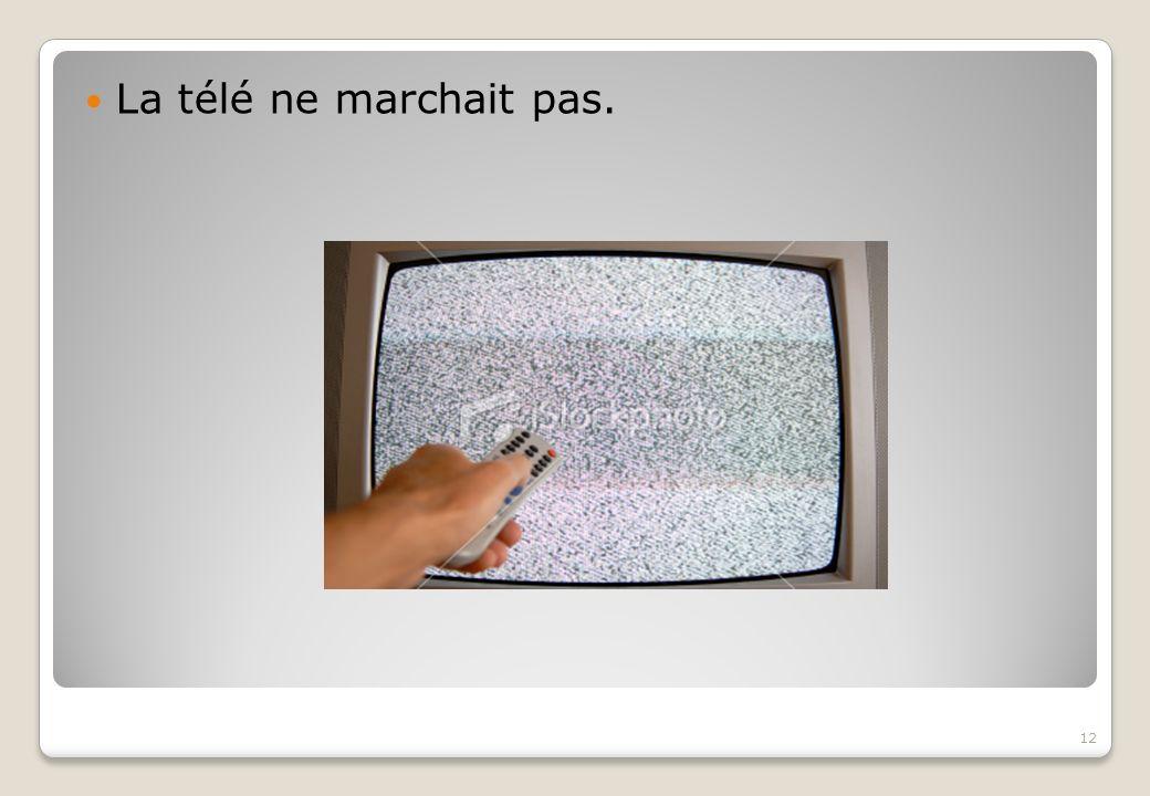 La télé ne marchait pas. 12