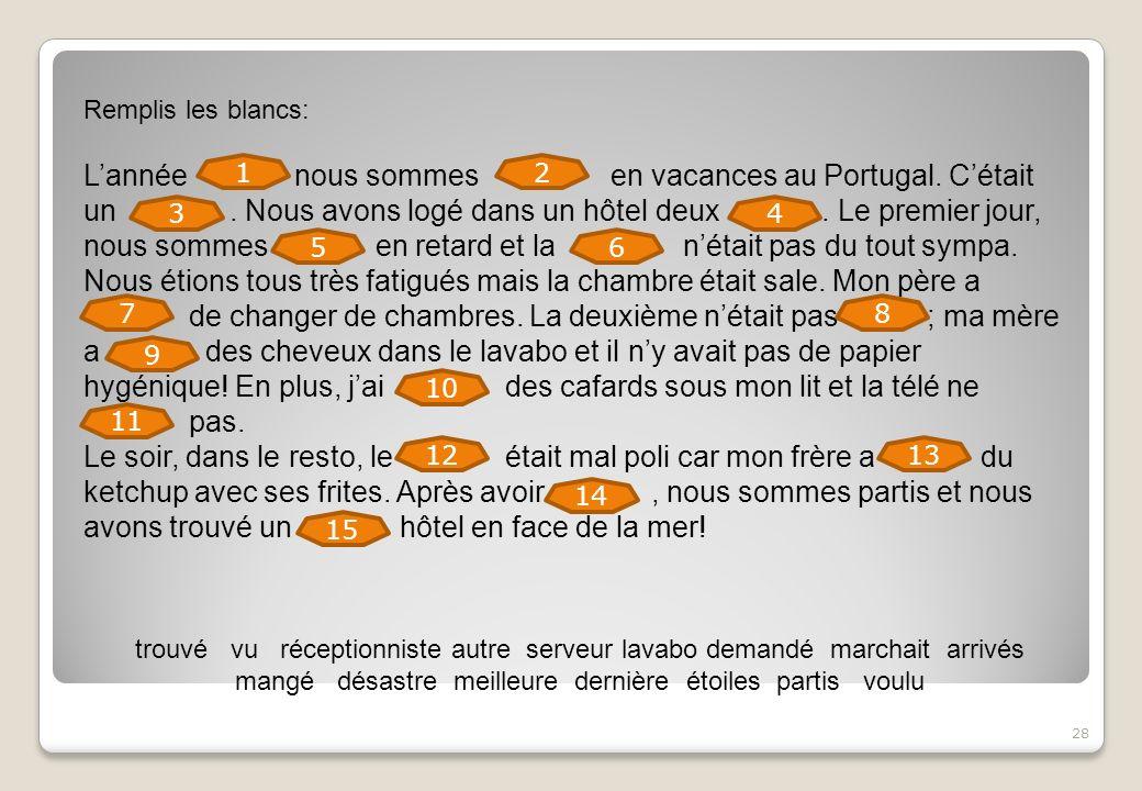 28 Remplis les blancs: Lannée nous sommes en vacances au Portugal. Cétait un. Nous avons logé dans un hôtel deux. Le premier jour, nous sommes en reta