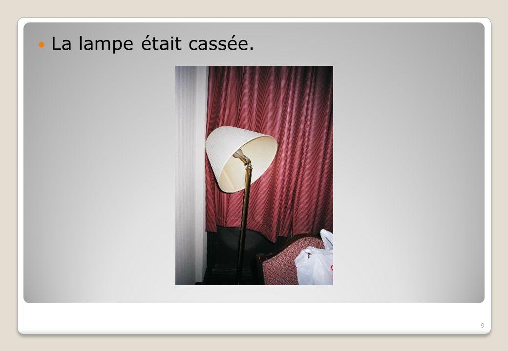 La lampe était cassée. 9