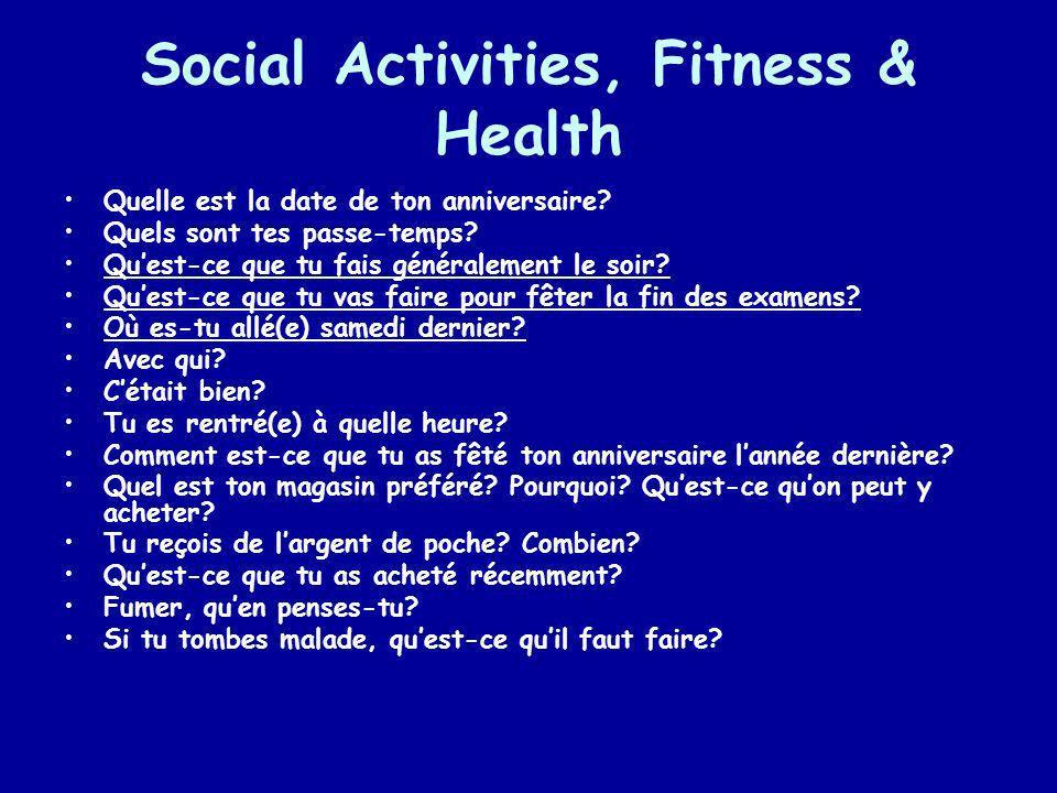 Social Activities, Fitness & Health Quelle est la date de ton anniversaire? Quels sont tes passe-temps? Quest-ce que tu fais généralement le soir? Que