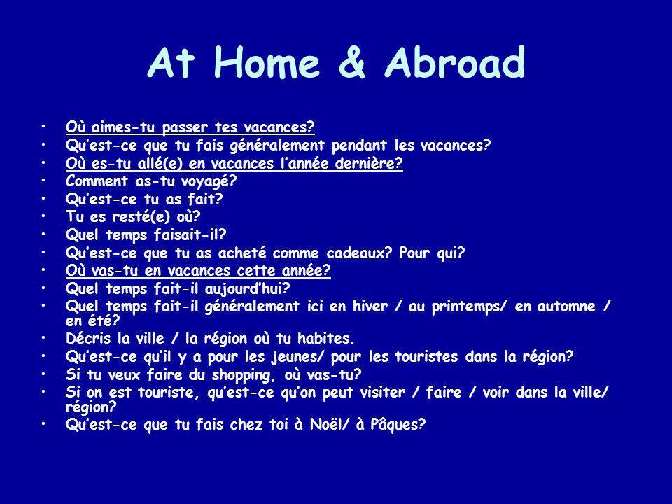 At Home & Abroad Où aimes-tu passer tes vacances? Quest-ce que tu fais généralement pendant les vacances? Où es-tu allé(e) en vacances lannée dernière