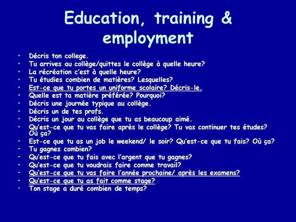 Education, training & employment Décris ton college. Tu arrives au collège/quittes le collège à quelle heure? La récréation cest à quelle heure? Tu ét
