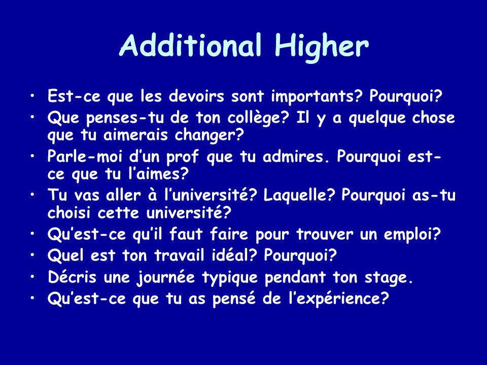 Additional Higher Est-ce que les devoirs sont importants? Pourquoi? Que penses-tu de ton collège? Il y a quelque chose que tu aimerais changer? Parle-