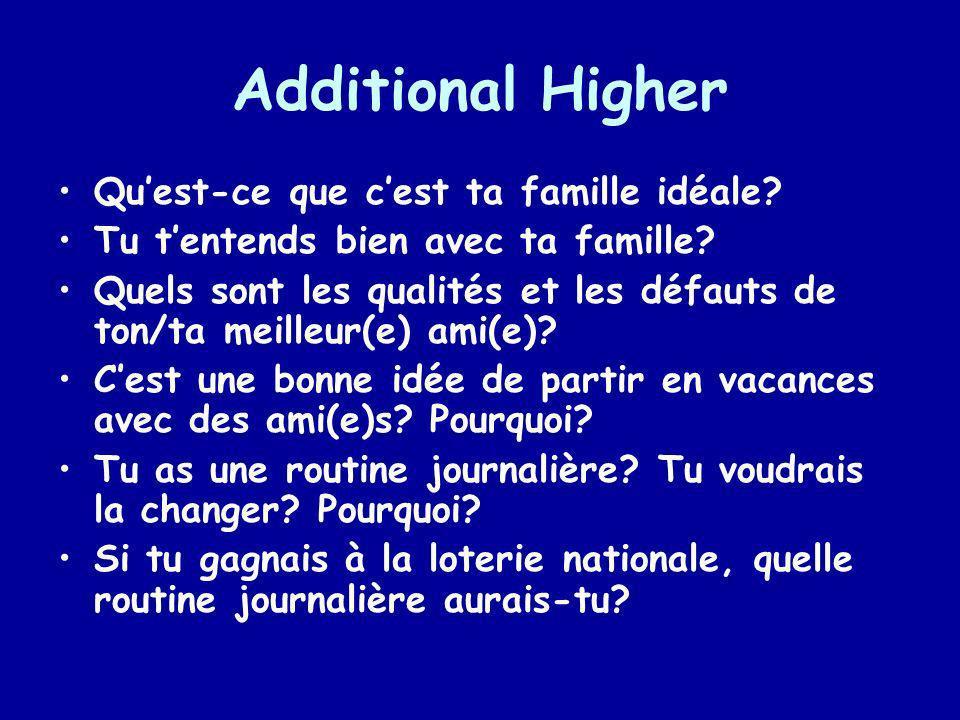 Additional Higher Quest-ce que cest ta famille idéale? Tu tentends bien avec ta famille? Quels sont les qualités et les défauts de ton/ta meilleur(e)