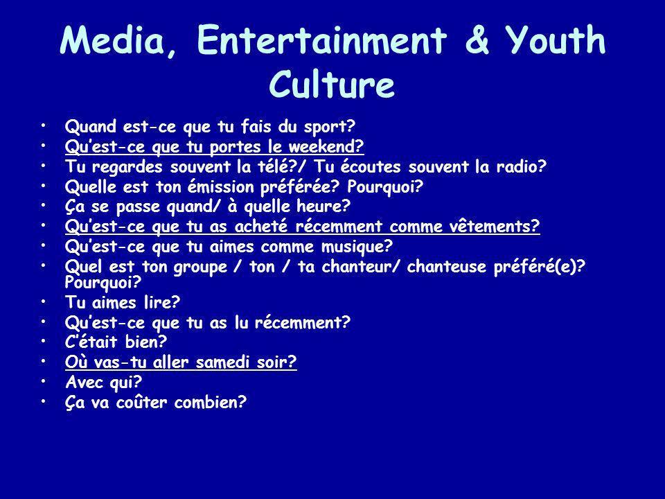 Media, Entertainment & Youth Culture Quand est-ce que tu fais du sport? Quest-ce que tu portes le weekend? Tu regardes souvent la télé?/ Tu écoutes so