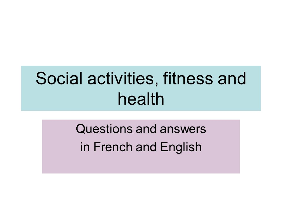 Social activities, fitness and health Questions and answers in French and English