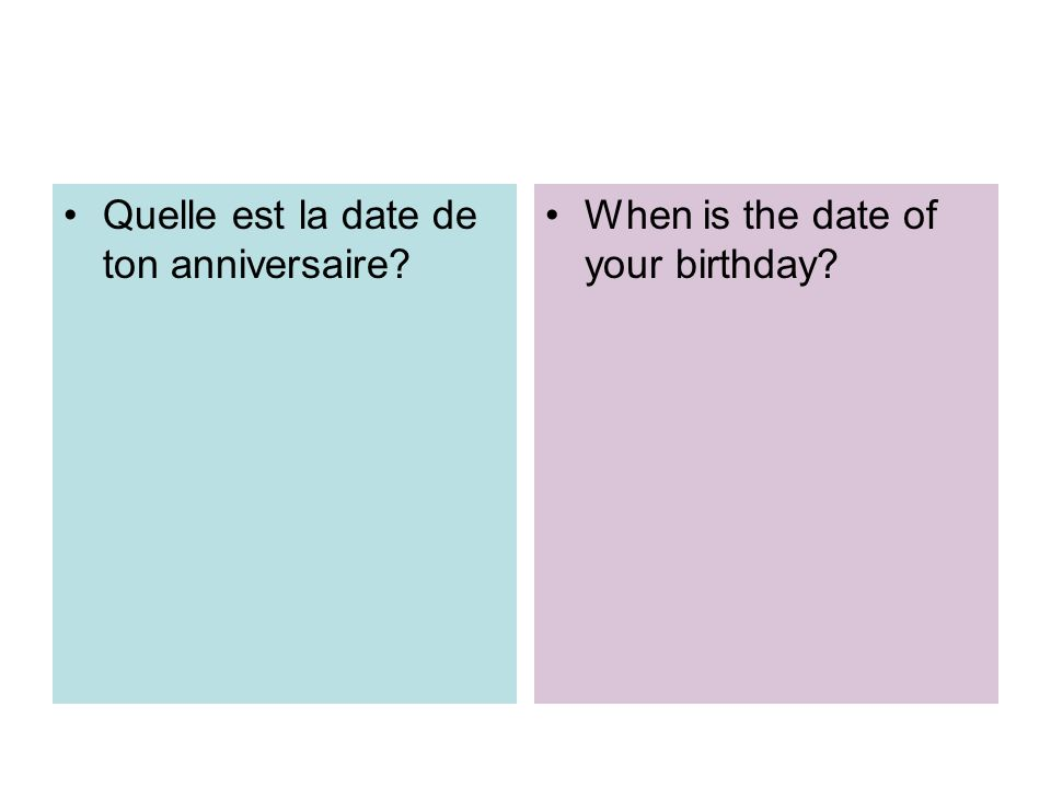 Quelle est la date de ton anniversaire? When is the date of your birthday?