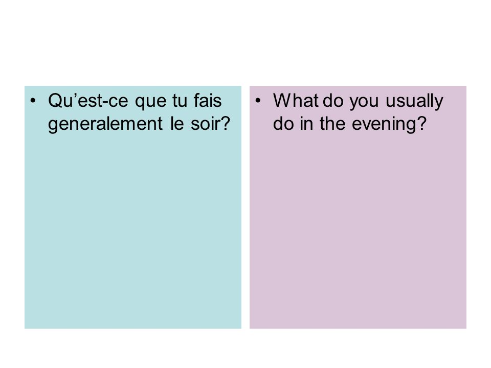 Quest-ce que tu fais generalement le soir? What do you usually do in the evening?