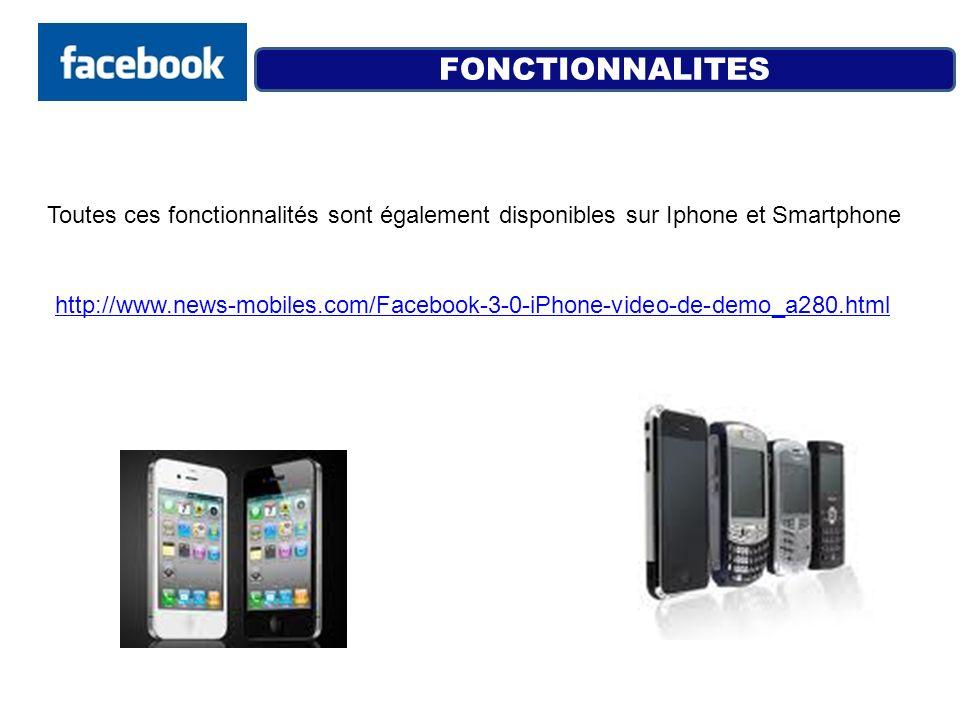 FONCTIONNALITES Toutes ces fonctionnalités sont également disponibles sur Iphone et Smartphone http://www.news-mobiles.com/Facebook-3-0-iPhone-video-d