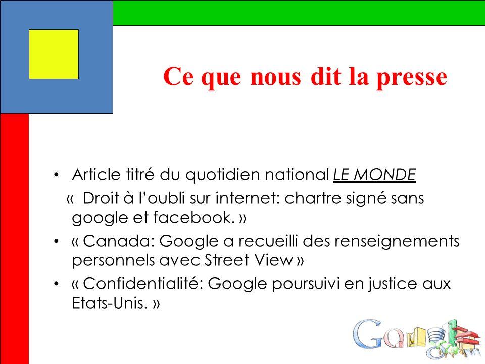Ce que nous dit la presse Article titré du quotidien national LE MONDE « Droit à loubli sur internet: chartre signé sans google et facebook. » « Canad