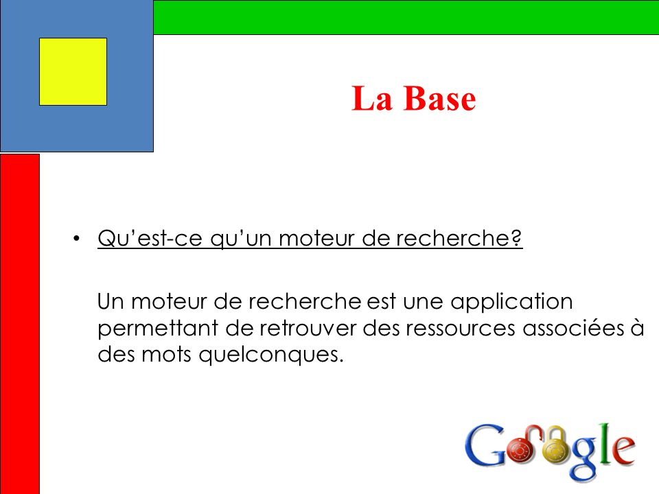 La Base Quest-ce quun moteur de recherche? Un moteur de recherche est une application permettant de retrouver des ressources associées à des mots quel