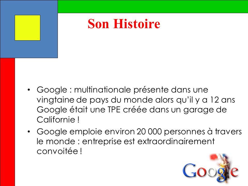 Son Histoire Google : multinationale présente dans une vingtaine de pays du monde alors quil y a 12 ans Google était une TPE créée dans un garage de C