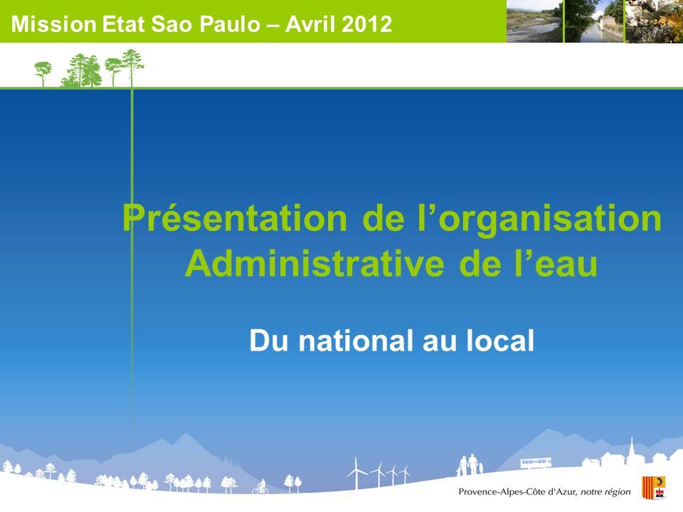 Présentation de lorganisation Administrative de leau Du national au local Mission Etat Sao Paulo – Avril 2012