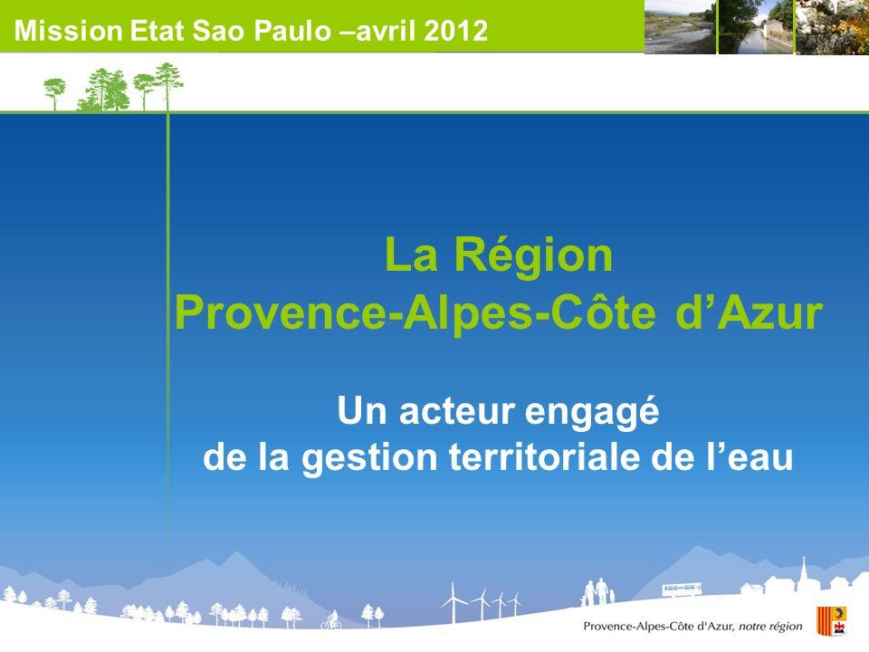 La Région Provence-Alpes-Côte dAzur Un acteur engagé de la gestion territoriale de leau Mission Etat Sao Paulo –avril 2012