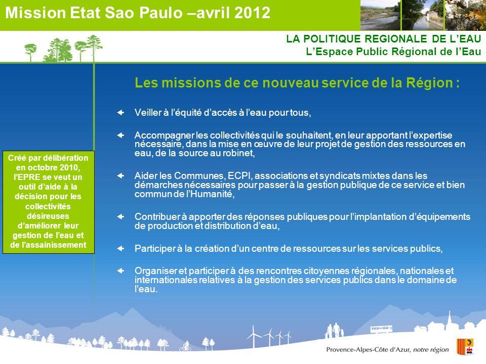 LA POLITIQUE REGIONALE DE LEAU LEspace Public Régional de lEau Les missions de ce nouveau service de la Région : Veiller à léquité daccès à leau pour