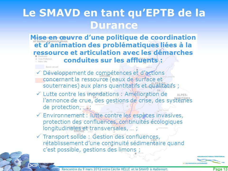 Rencontre du 9 mars 2012 entre Cécile HELLE et le SMAVD à Mallemort Page 13 Le SMAVD en tant quEPTB de la Durance Mise en œuvre dune politique de coor