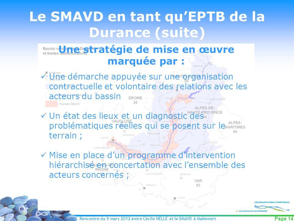 Rencontre du 9 mars 2012 entre Cécile HELLE et le SMAVD à Mallemort Page 14 Le SMAVD en tant quEPTB de la Durance (suite) Une stratégie de mise en œuv