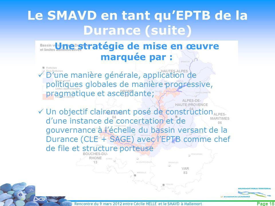 Rencontre du 9 mars 2012 entre Cécile HELLE et le SMAVD à Mallemort Page 15 Le SMAVD en tant quEPTB de la Durance (suite) Une stratégie de mise en œuv