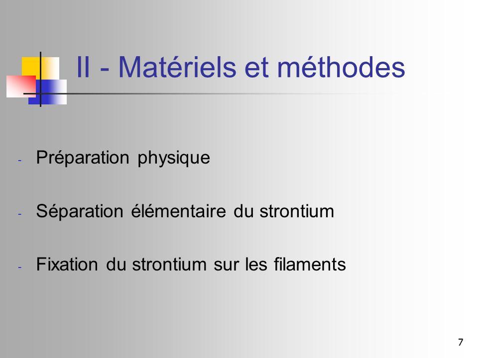 77 II - Matériels et méthodes - Préparation physique - Séparation élémentaire du strontium - Fixation du strontium sur les filaments