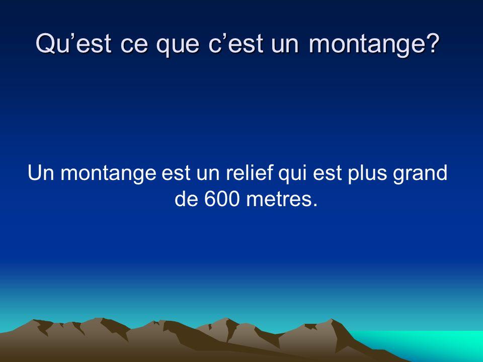 Quest ce que cest un montange Un montange est un relief qui est plus grand de 600 metres.
