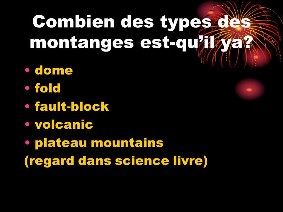 Combien des types des montanges est-quil ya? dome fold fault-block volcanic plateau mountains (regard dans science livre)