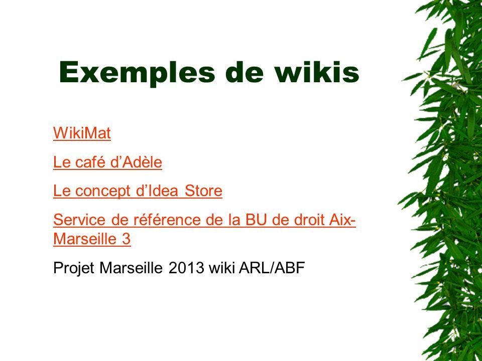 Exemples de wikis WikiMat Le café dAdèle Le concept dIdea Store Service de référence de la BU de droit Aix- Marseille 3 Projet Marseille 2013 wiki ARL