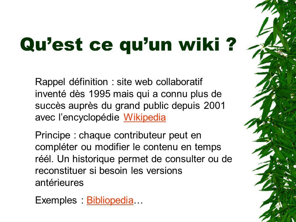 Quest ce quun wiki ? Rappel définition : site web collaboratif inventé dès 1995 mais qui a connu plus de succès auprès du grand public depuis 2001 ave