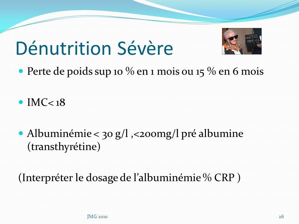 Dénutrition Sévère Perte de poids sup 10 % en 1 mois ou 15 % en 6 mois IMC< 18 Albuminémie < 30 g/l,<200mg/l pré albumine (transthyrétine) (Interpréte