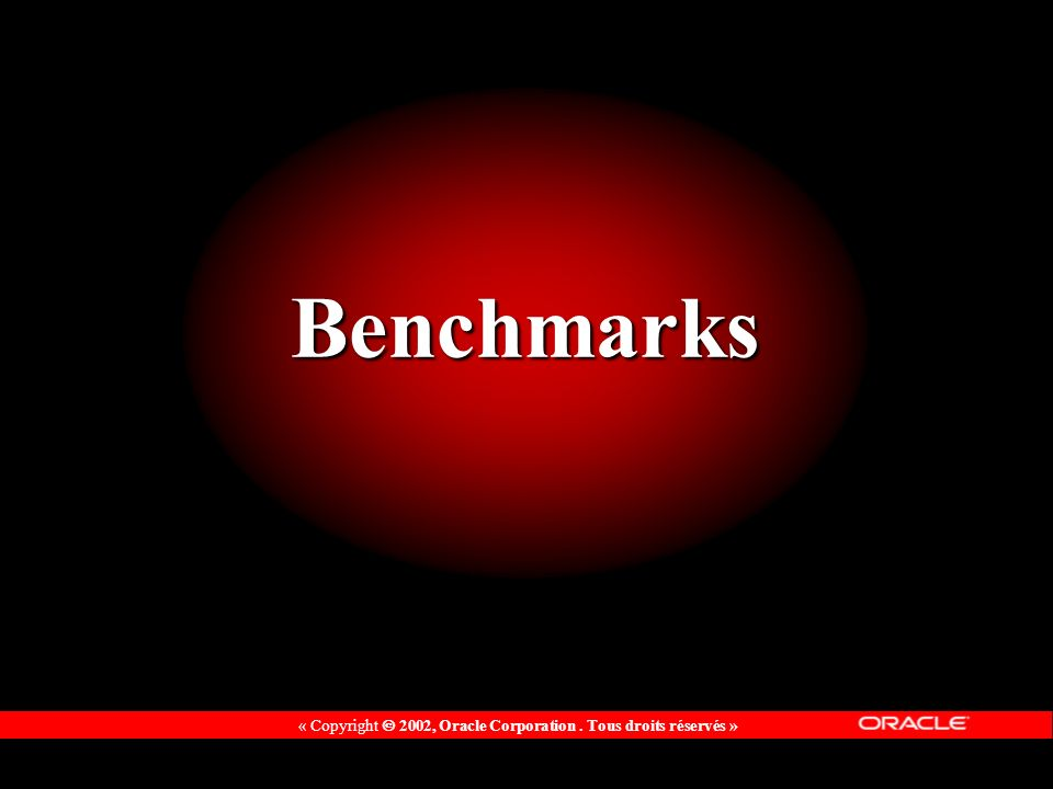 « Copyright 2002, Oracle Corporation. Tous droits réservés » Benchmarks