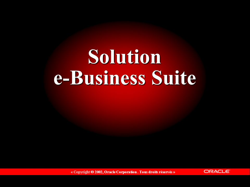 « Copyright 2002, Oracle Corporation. Tous droits réservés » Solution e-Business Suite