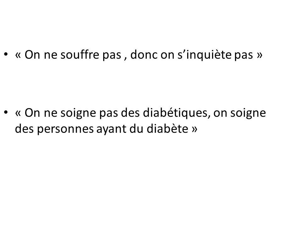 « On ne souffre pas, donc on sinquiète pas » « On ne soigne pas des diabétiques, on soigne des personnes ayant du diabète »