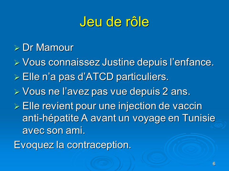 6 Jeu de rôle Dr Mamour Dr Mamour Vous connaissez Justine depuis lenfance. Vous connaissez Justine depuis lenfance. Elle na pas dATCD particuliers. El
