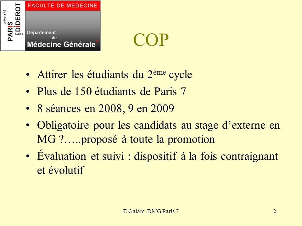 E Galam DMG Paris 72 COP Attirer les étudiants du 2 ème cycle Plus de 150 étudiants de Paris 7 8 séances en 2008, 9 en 2009 Obligatoire pour les candi