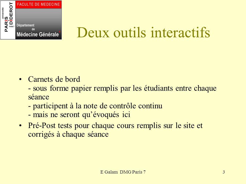 E Galam DMG Paris 73 Deux outils interactifs Carnets de bord - sous forme papier remplis par les étudiants entre chaque séance - participent à la note