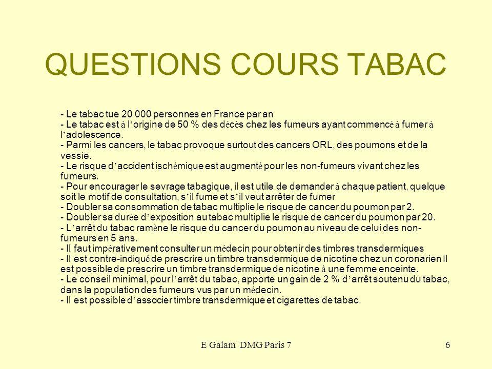 E Galam DMG Paris 76 QUESTIONS COURS TABAC - Le tabac tue 20 000 personnes en France par an - Le tabac est à l origine de 50 % des d é c è s chez les