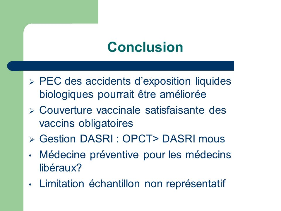 Conclusion PEC des accidents dexposition liquides biologiques pourrait être améliorée Couverture vaccinale satisfaisante des vaccins obligatoires Gest