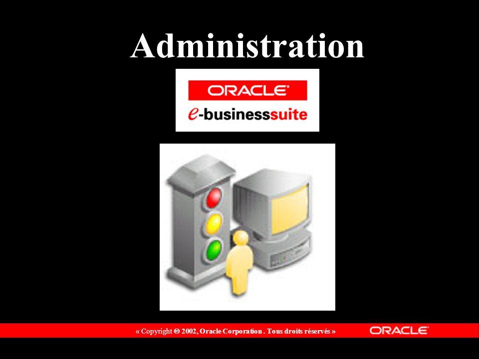 « Copyright 2002, Oracle Corporation. Tous droits réservés » Administration