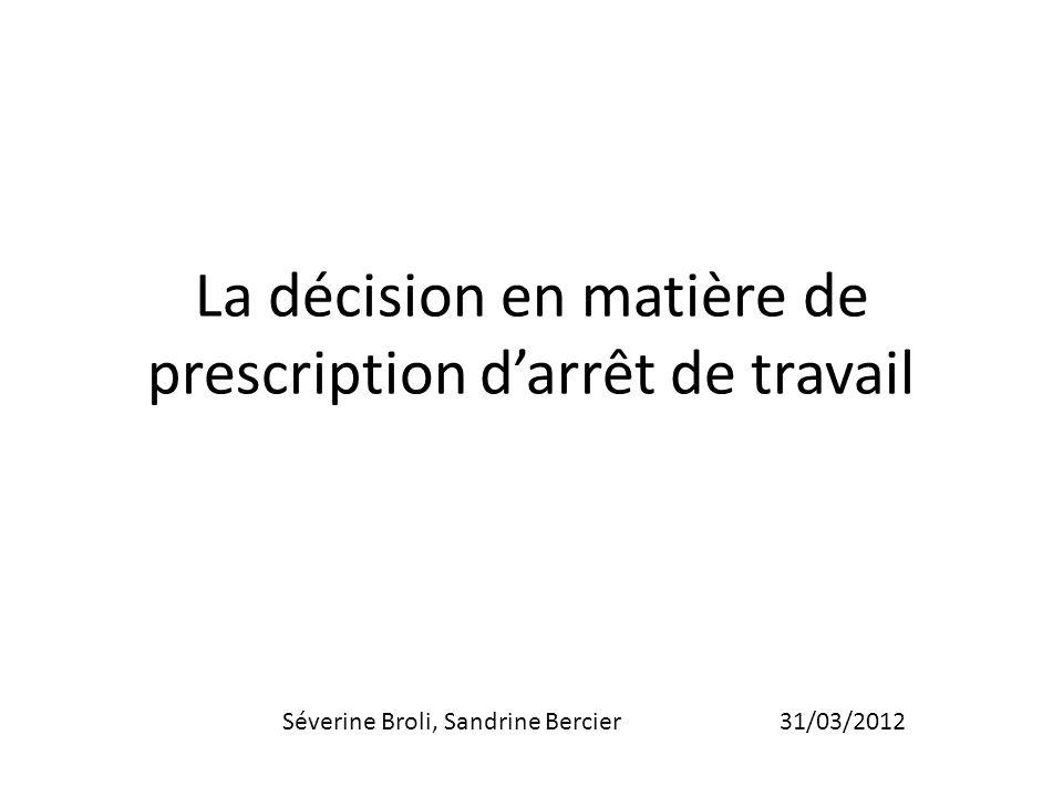 La décision en matière de prescription darrêt de travail Séverine Broli, Sandrine Bercier 31/03/2012