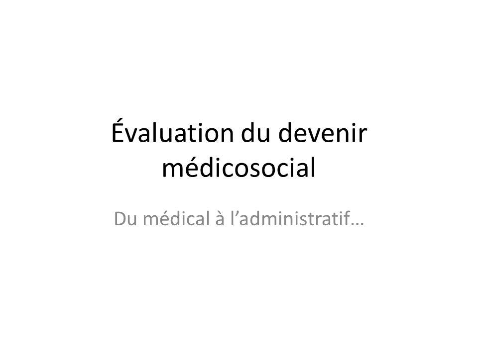 Évaluation du devenir médicosocial Du médical à ladministratif…