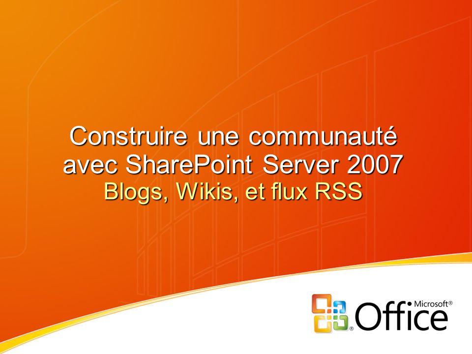Construire une communauté avec SharePoint Server 2007 Blogs, Wikis, et flux RSS