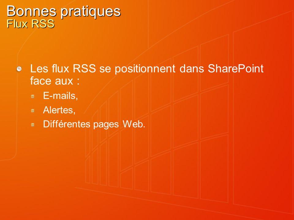 Bonnes pratiques Flux RSS Les flux RSS se positionnent dans SharePoint face aux : E-mails, Alertes, Différentes pages Web.