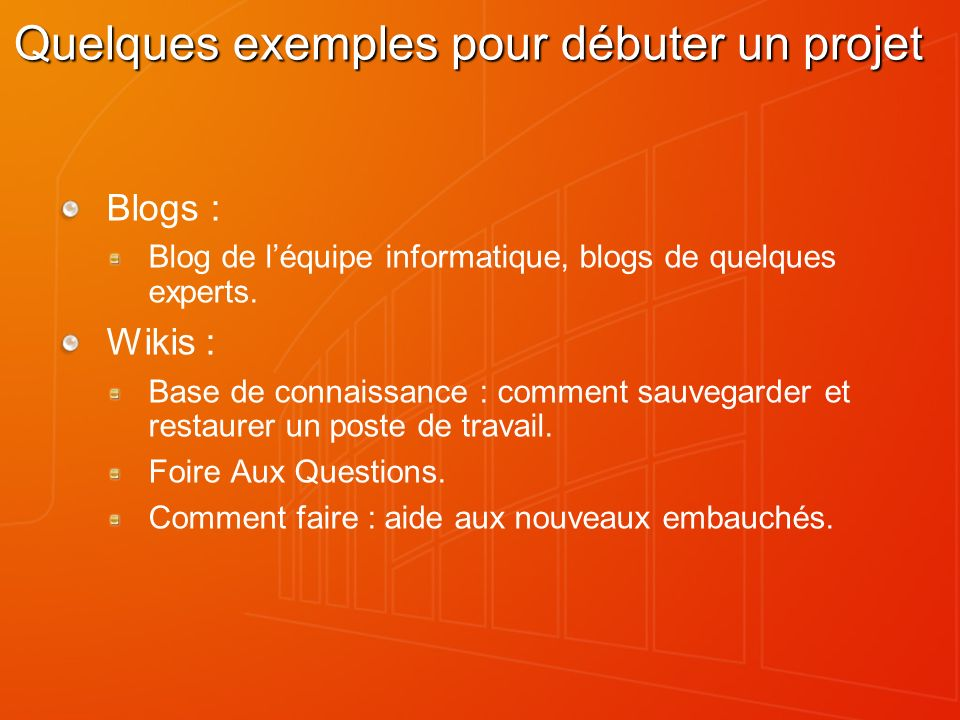 Quelques exemples pour débuter un projet Blogs : Blog de léquipe informatique, blogs de quelques experts.