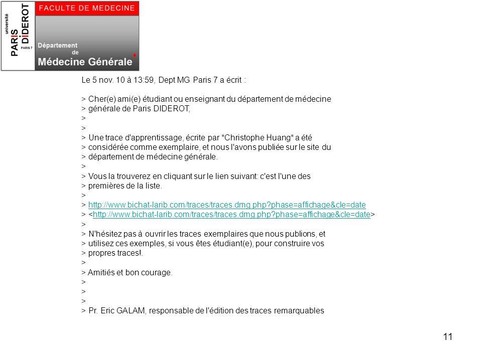11 Le 5 nov. 10 à 13:59, Dept MG Paris 7 a écrit : > Cher(e) ami(e) étudiant ou enseignant du département de médecine > générale de Paris DIDEROT, > >