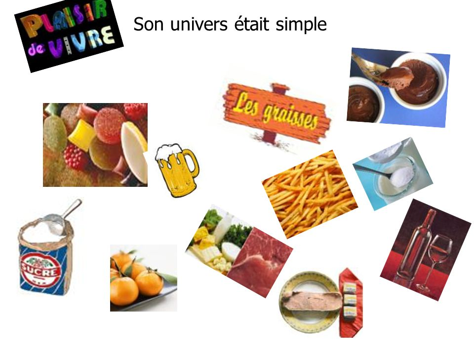 Son univers était simple