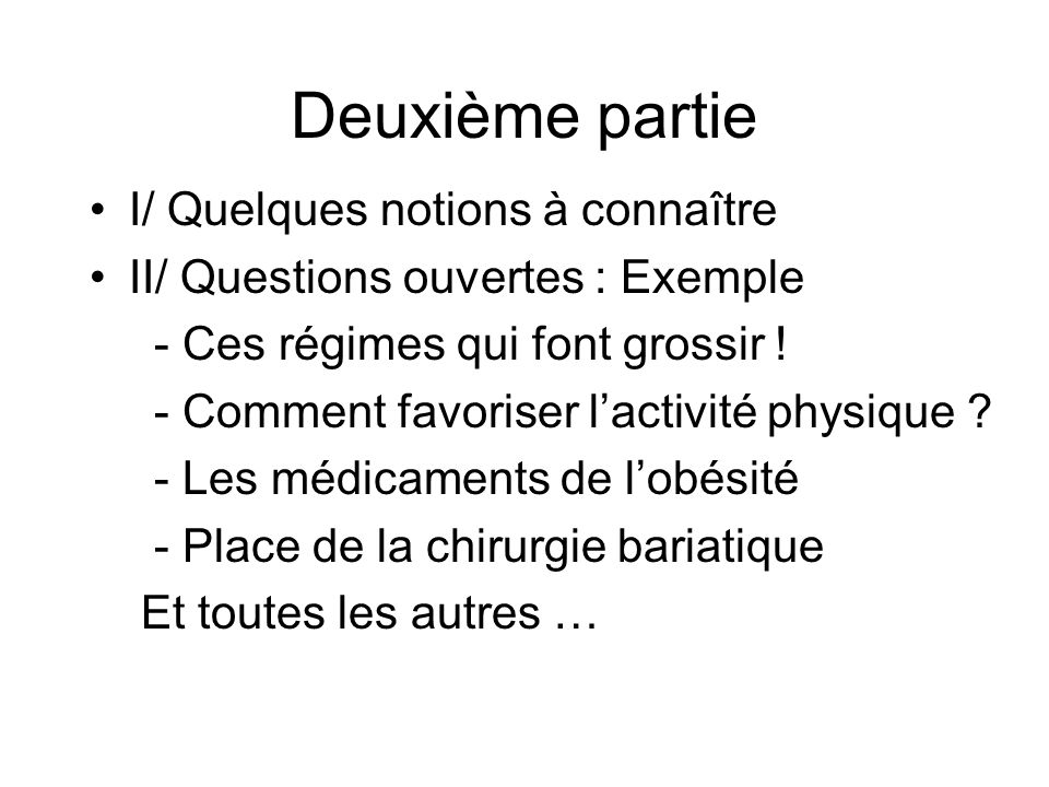 Deuxième partie I/ Quelques notions à connaître II/ Questions ouvertes : Exemple - Ces régimes qui font grossir .
