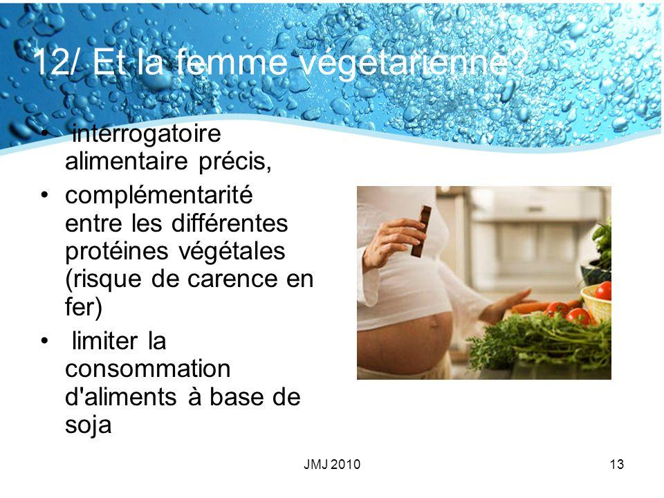 12/ Et la femme végétarienne? interrogatoire alimentaire précis, complémentarité entre les différentes protéines végétales (risque de carence en fer)