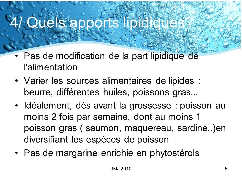 4/ Quels apports lipidiques? Pas de modification de la part lipidique de l'alimentation Varier les sources alimentaires de lipides : beurre, différent