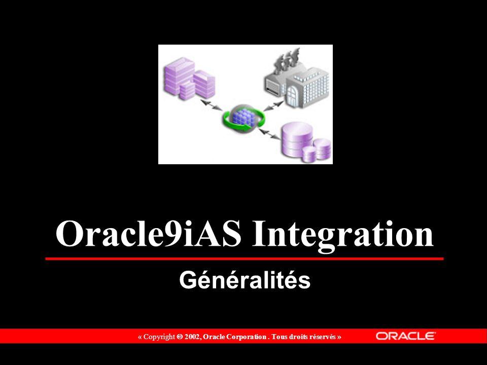 « Copyright 2002, Oracle Corporation. Tous droits réservés » Oracle9iAS Integration Généralités