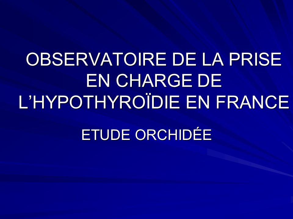 OBSERVATOIRE DE LA PRISE EN CHARGE DE LHYPOTHYROÏDIE EN FRANCE ETUDE ORCHIDÉE